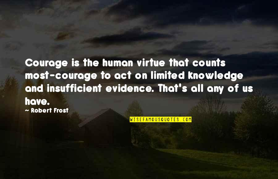 Esther Greenwood Quotes By Robert Frost: Courage is the human virtue that counts most-courage