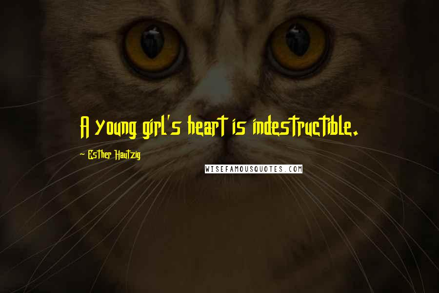 Esther Hautzig quotes: A young girl's heart is indestructible.