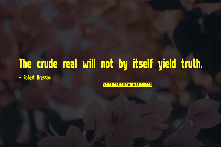 Esther Lungu Quotes By Robert Bresson: The crude real will not by itself yield
