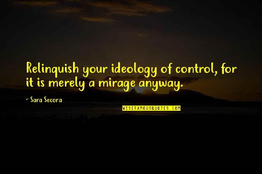 Esther Lungu Quotes By Sara Secora: Relinquish your ideology of control, for it is