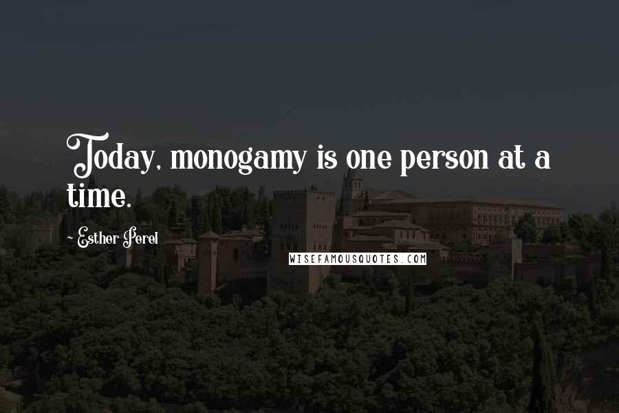 Esther Perel quotes: Today, monogamy is one person at a time.