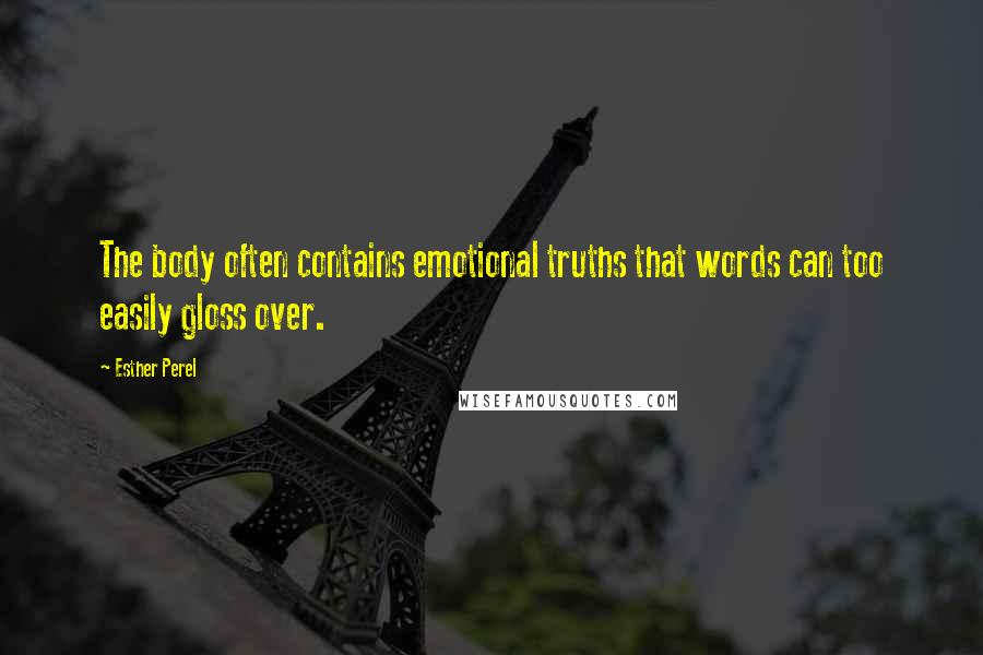 Esther Perel quotes: The body often contains emotional truths that words can too easily gloss over.