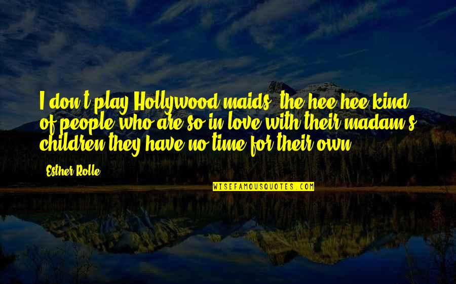Esther Rolle Quotes By Esther Rolle: I don't play Hollywood maids, the hee-hee kind