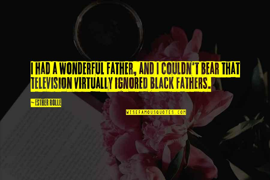 Esther Rolle Quotes By Esther Rolle: I had a wonderful father, and I couldn't