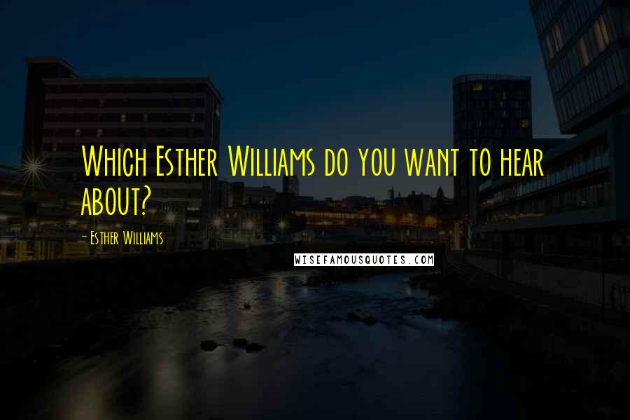 Esther Williams quotes: Which Esther Williams do you want to hear about?