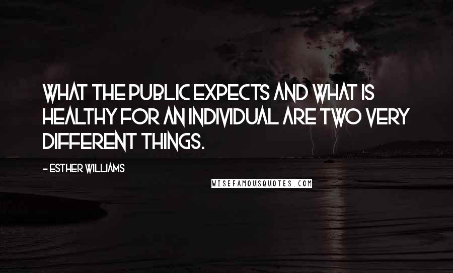 Esther Williams quotes: What the public expects and what is healthy for an individual are two very different things.