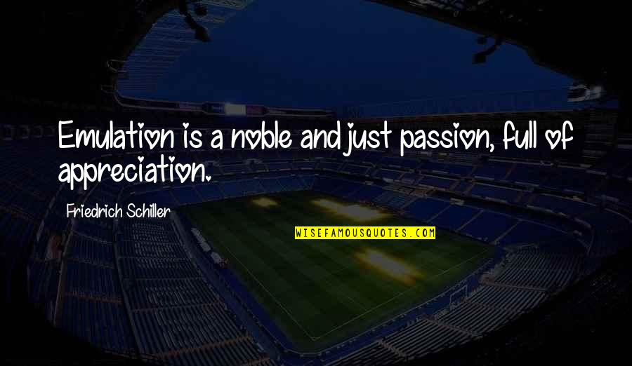 Estilhaar Quotes By Friedrich Schiller: Emulation is a noble and just passion, full
