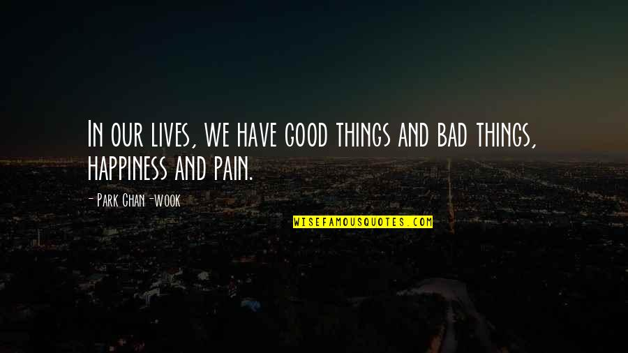 Estilhaar Quotes By Park Chan-wook: In our lives, we have good things and