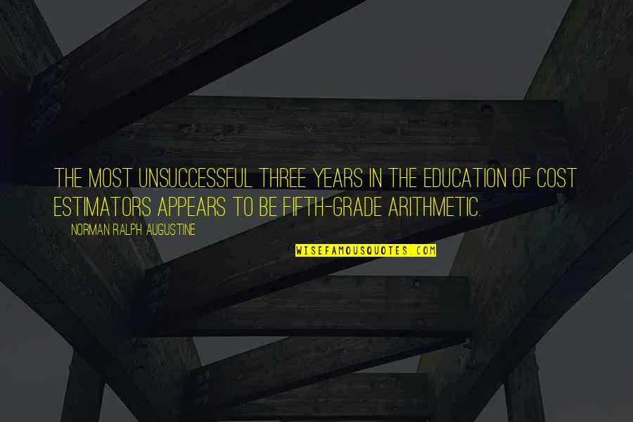 Estimators Quotes By Norman Ralph Augustine: The most unsuccessful three years in the education