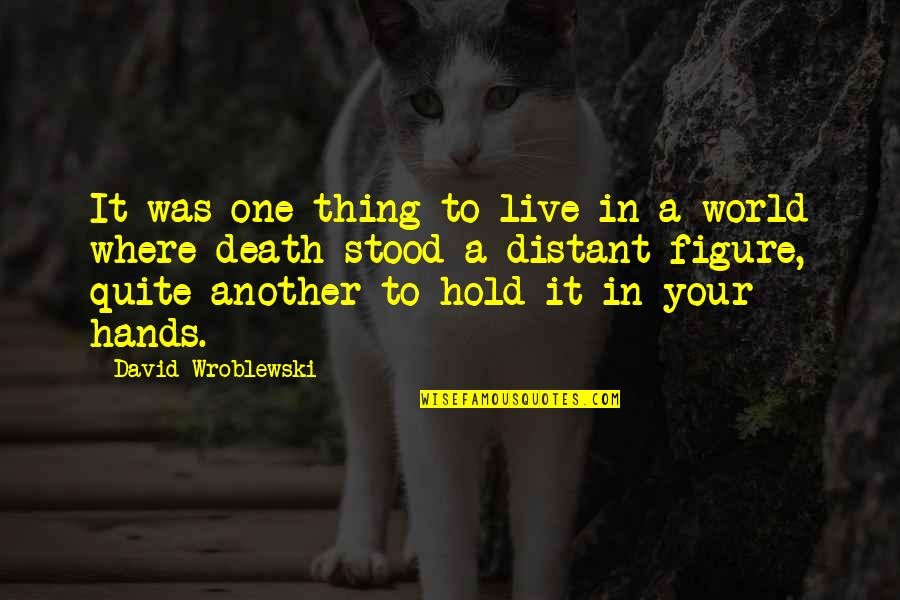 Estudyante Blues Quotes By David Wroblewski: It was one thing to live in a
