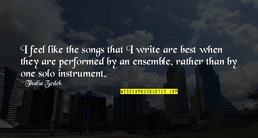 Estudyante Blues Quotes By Thalia Zedek: I feel like the songs that I write