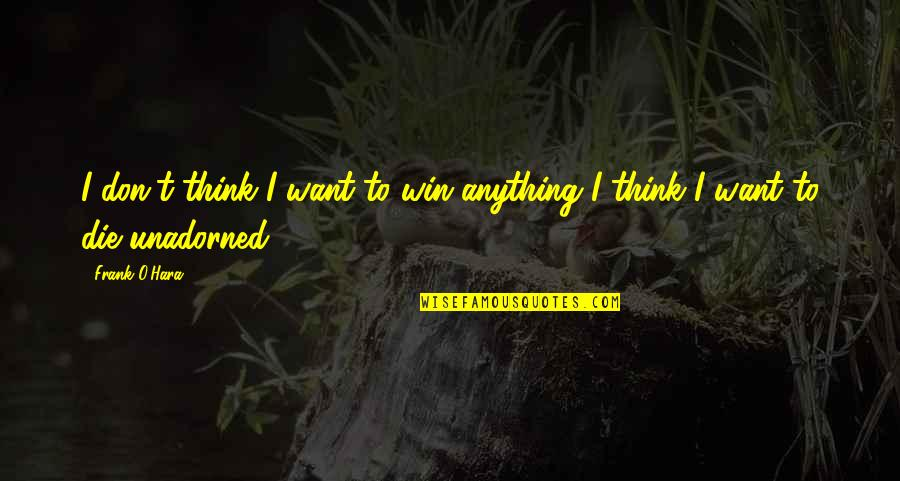 Estupido Quotes By Frank O'Hara: I don't think I want to win anything
