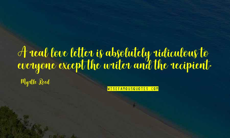 Estupido Quotes By Myrtle Reed: A real love letter is absolutely ridiculous to