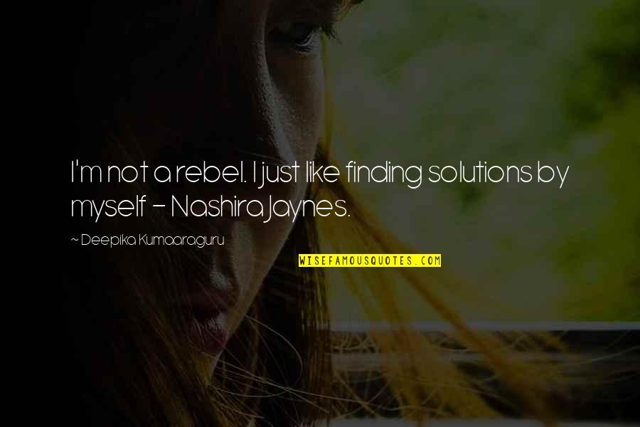 Et Jaynes Quotes By Deepika Kumaaraguru: I'm not a rebel. I just like finding