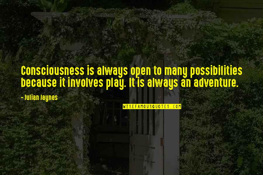 Et Jaynes Quotes By Julian Jaynes: Consciousness is always open to many possibilities because