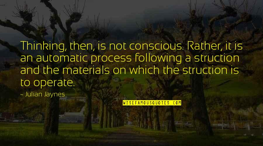 Et Jaynes Quotes By Julian Jaynes: Thinking, then, is not conscious. Rather, it is