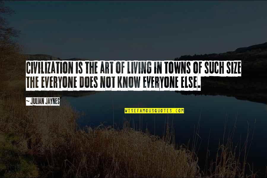 Et Jaynes Quotes By Julian Jaynes: Civilization is the art of living in towns