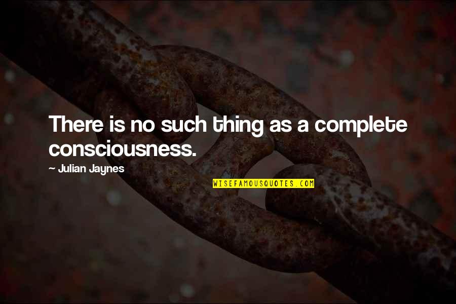 Et Jaynes Quotes By Julian Jaynes: There is no such thing as a complete