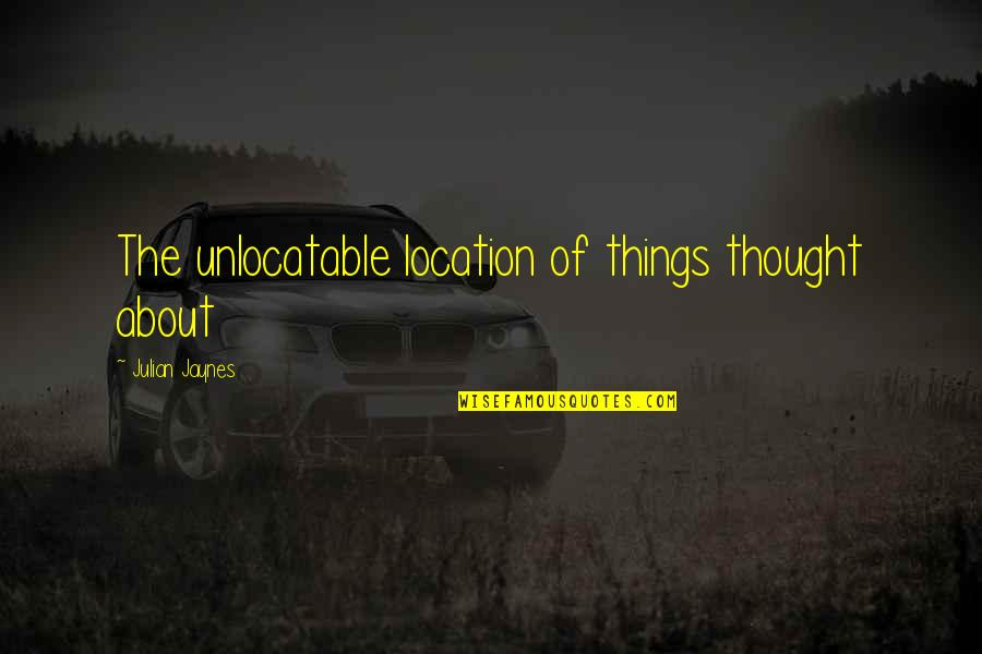 Et Jaynes Quotes By Julian Jaynes: The unlocatable location of things thought about