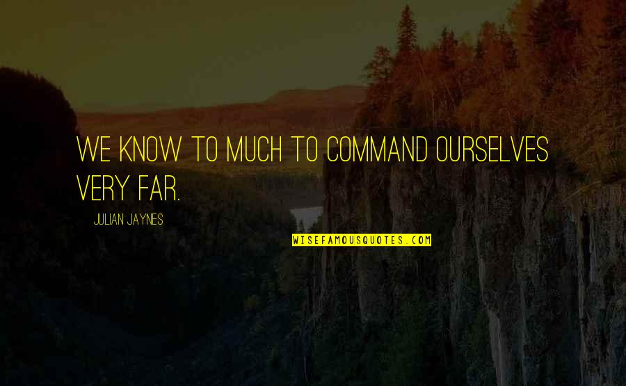 Et Jaynes Quotes By Julian Jaynes: We know to much to command ourselves very