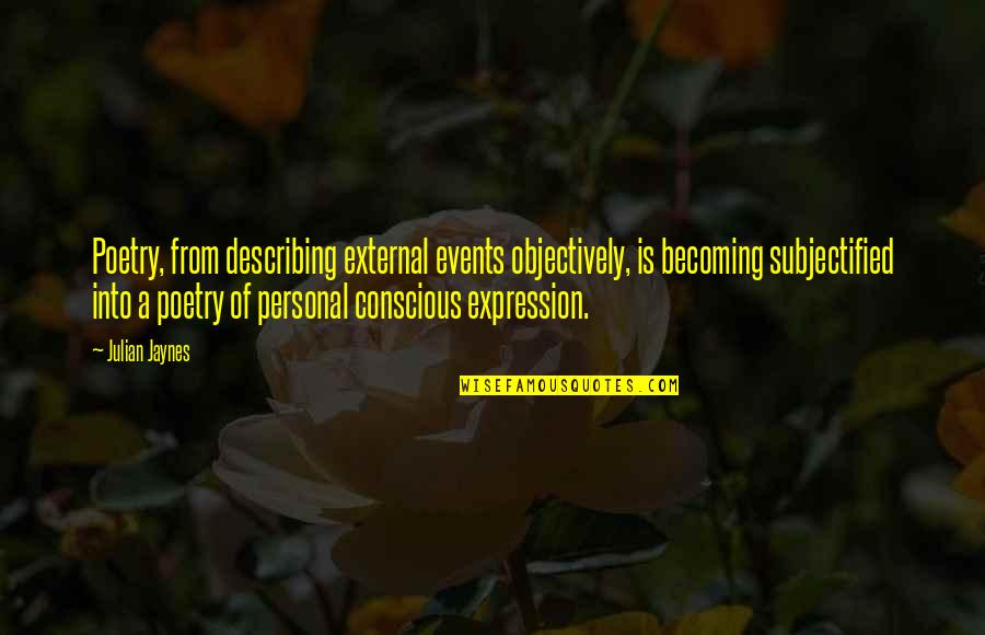 Et Jaynes Quotes By Julian Jaynes: Poetry, from describing external events objectively, is becoming
