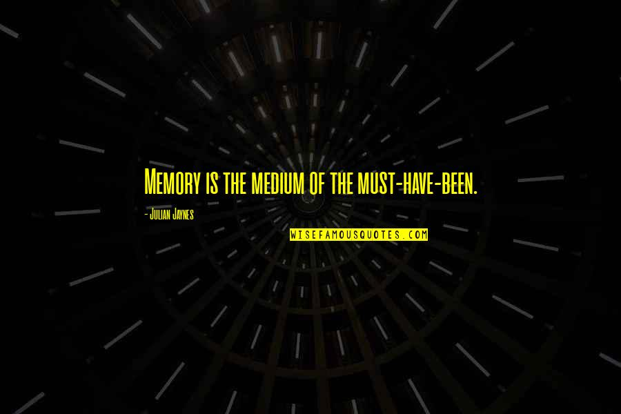 Et Jaynes Quotes By Julian Jaynes: Memory is the medium of the must-have-been.