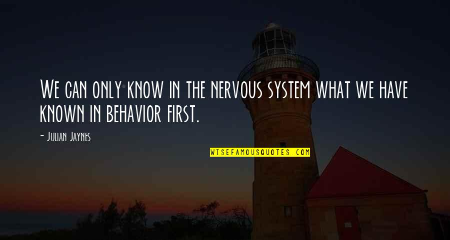 Et Jaynes Quotes By Julian Jaynes: We can only know in the nervous system