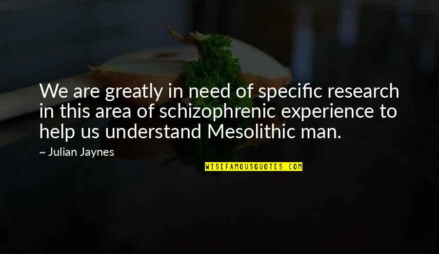 Et Jaynes Quotes By Julian Jaynes: We are greatly in need of specific research