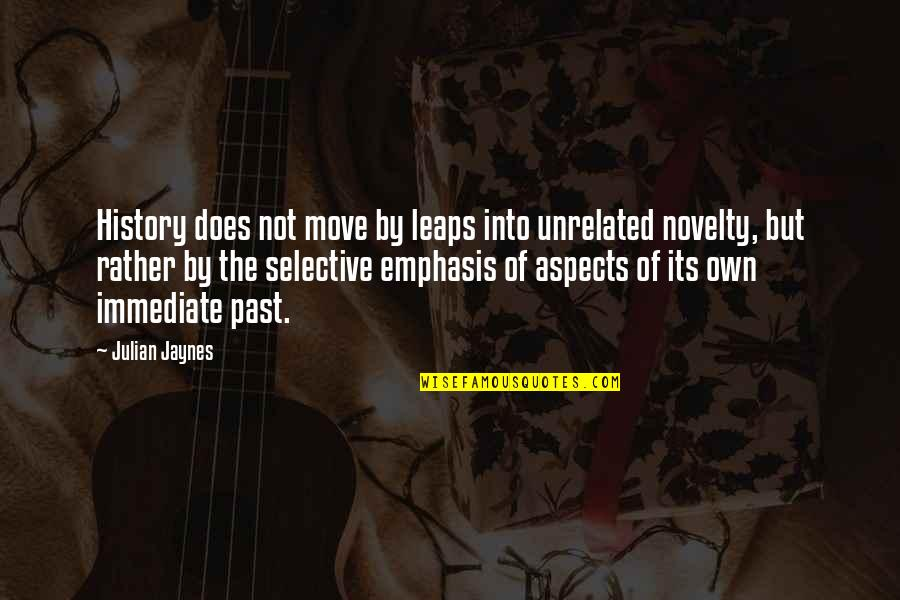 Et Jaynes Quotes By Julian Jaynes: History does not move by leaps into unrelated