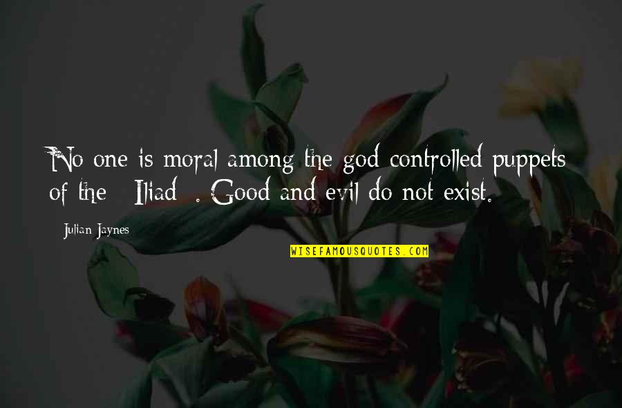 Et Jaynes Quotes By Julian Jaynes: No one is moral among the god-controlled puppets