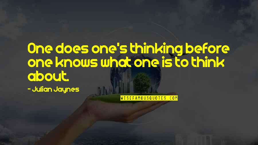 Et Jaynes Quotes By Julian Jaynes: One does one's thinking before one knows what