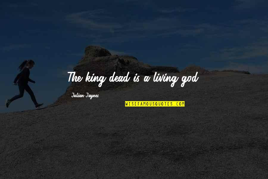 Et Jaynes Quotes By Julian Jaynes: The king dead is a living god.