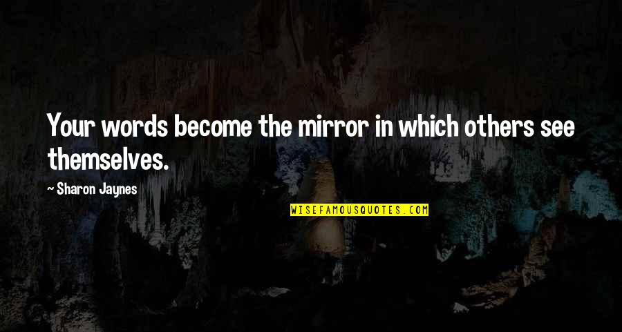 Et Jaynes Quotes By Sharon Jaynes: Your words become the mirror in which others