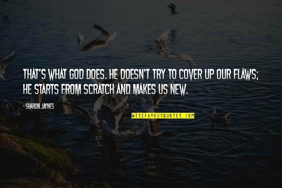 Et Jaynes Quotes By Sharon Jaynes: That's what God does. He doesn't try to
