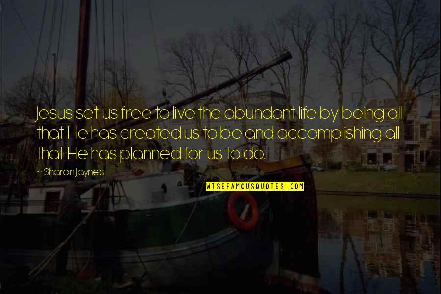 Et Jaynes Quotes By Sharon Jaynes: Jesus set us free to live the abundant