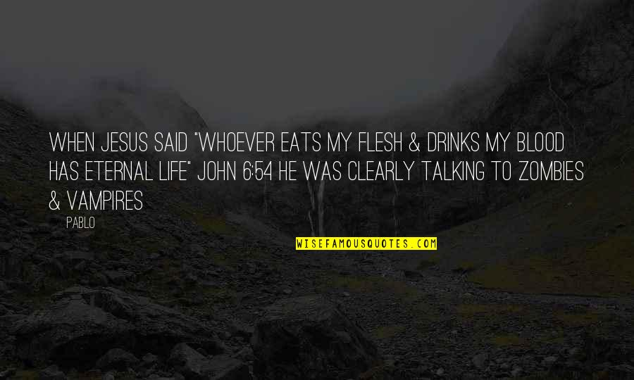 """Eternal Life Bible Quotes By Pablo: When Jesus said """"Whoever eats my flesh &"""