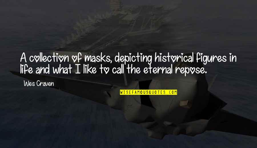 Eternal Repose Quotes By Wes Craven: A collection of masks, depicting historical figures in