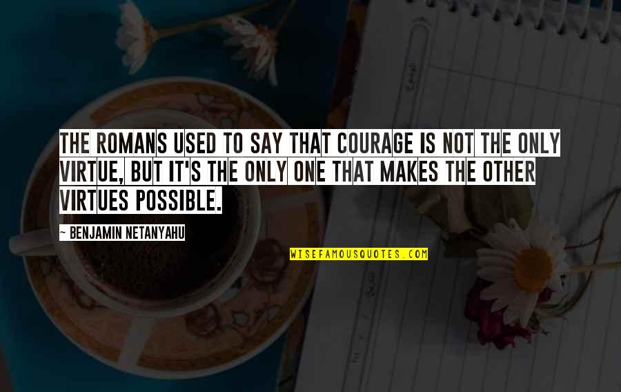Eternal Vigilance Quotes By Benjamin Netanyahu: The Romans used to say that courage is