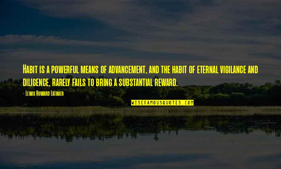 Eternal Vigilance Quotes By Lewis Howard Latimer: Habit is a powerful means of advancement, and
