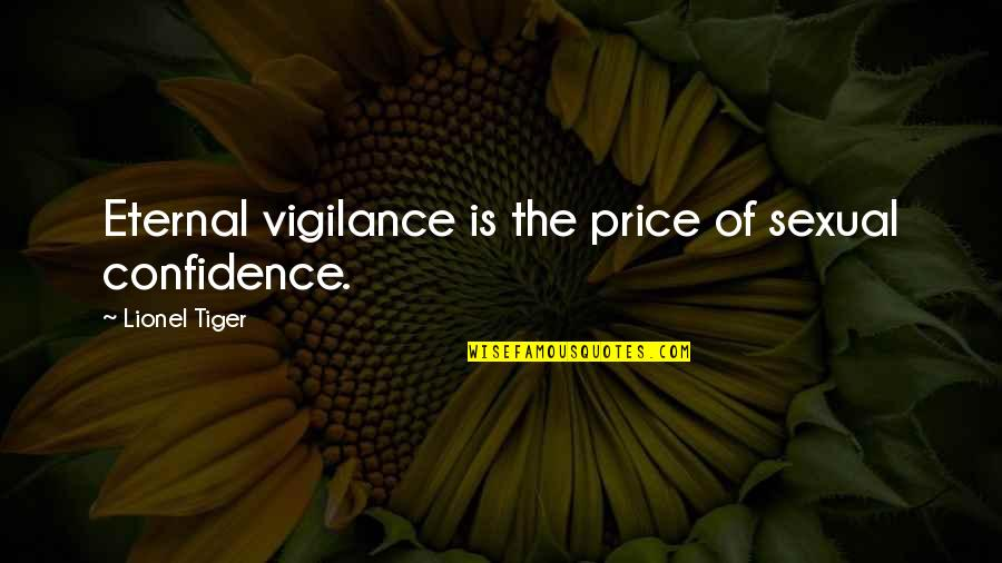 Eternal Vigilance Quotes By Lionel Tiger: Eternal vigilance is the price of sexual confidence.