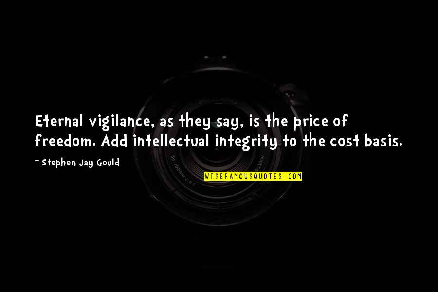 Eternal Vigilance Quotes By Stephen Jay Gould: Eternal vigilance, as they say, is the price