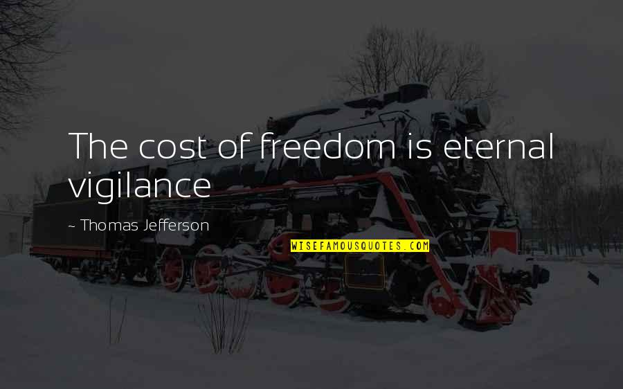 Eternal Vigilance Quotes By Thomas Jefferson: The cost of freedom is eternal vigilance