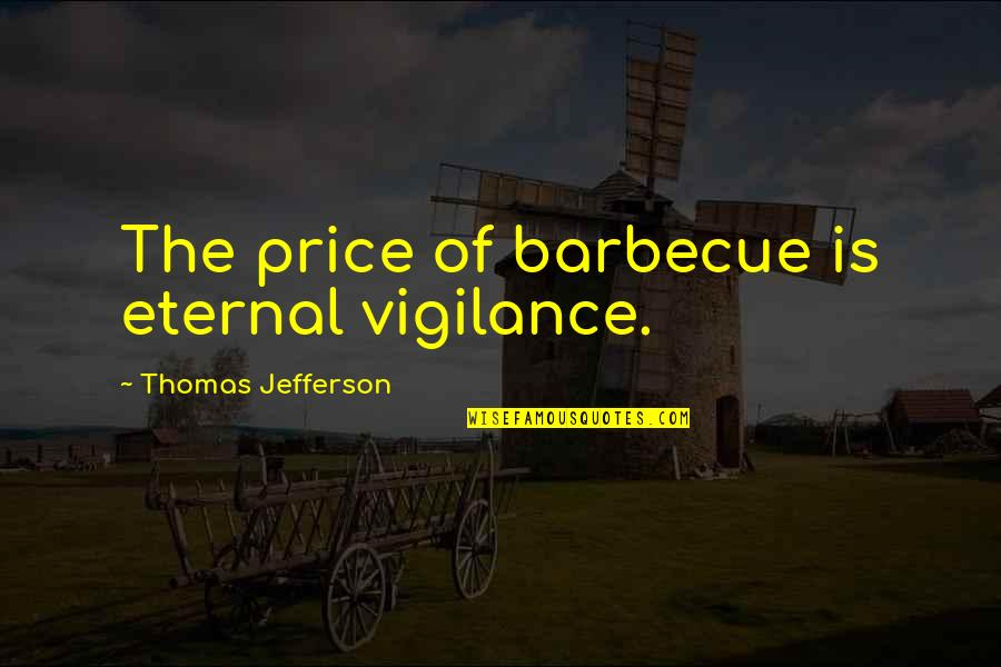 Eternal Vigilance Quotes By Thomas Jefferson: The price of barbecue is eternal vigilance.