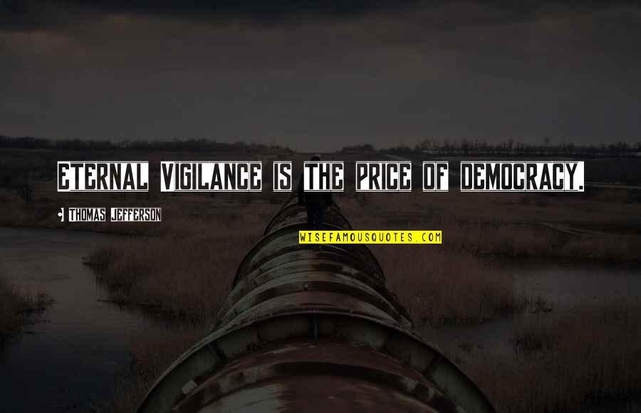 Eternal Vigilance Quotes By Thomas Jefferson: Eternal Vigilance is the price of democracy.