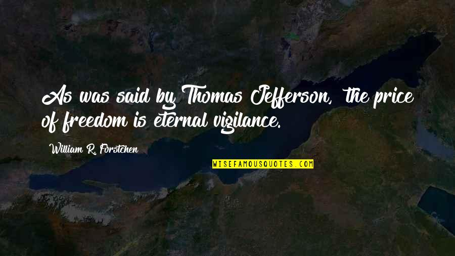 """Eternal Vigilance Quotes By William R. Forstchen: As was said by Thomas Jefferson, """"the price"""