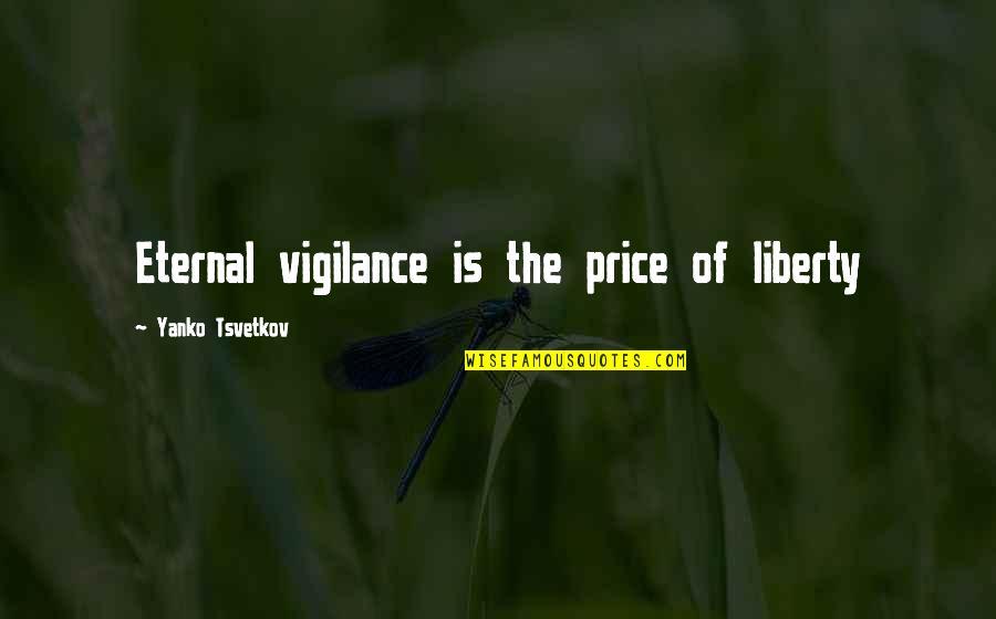 Eternal Vigilance Quotes By Yanko Tsvetkov: Eternal vigilance is the price of liberty