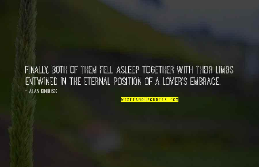 Eternal's Quotes By Alan Kinross: Finally, both of them fell asleep together with