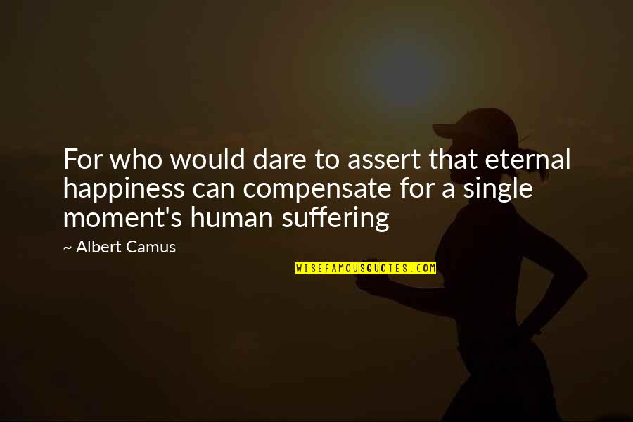 Eternal's Quotes By Albert Camus: For who would dare to assert that eternal