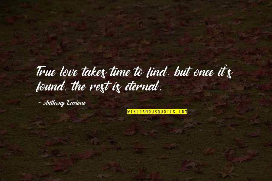 Eternal's Quotes By Anthony Liccione: True love takes time to find, but once