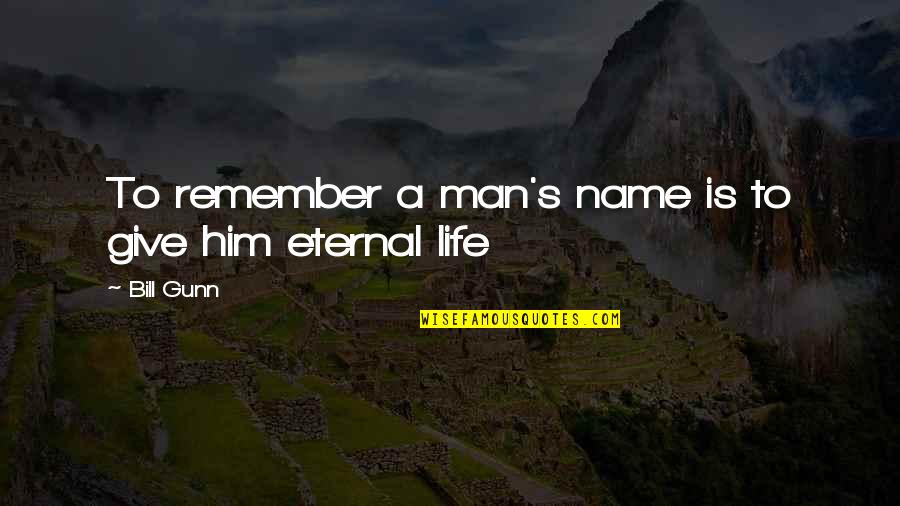 Eternal's Quotes By Bill Gunn: To remember a man's name is to give